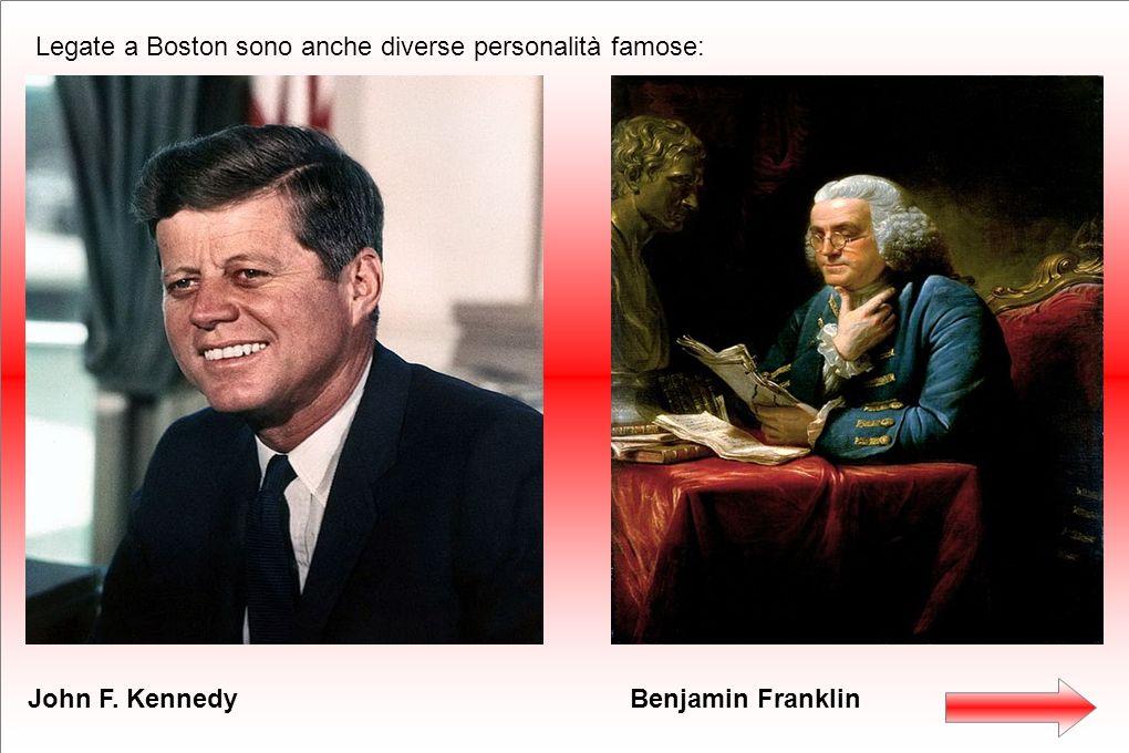Legate a Boston sono anche diverse personalità famose: John F. KennedyBenjamin Franklin