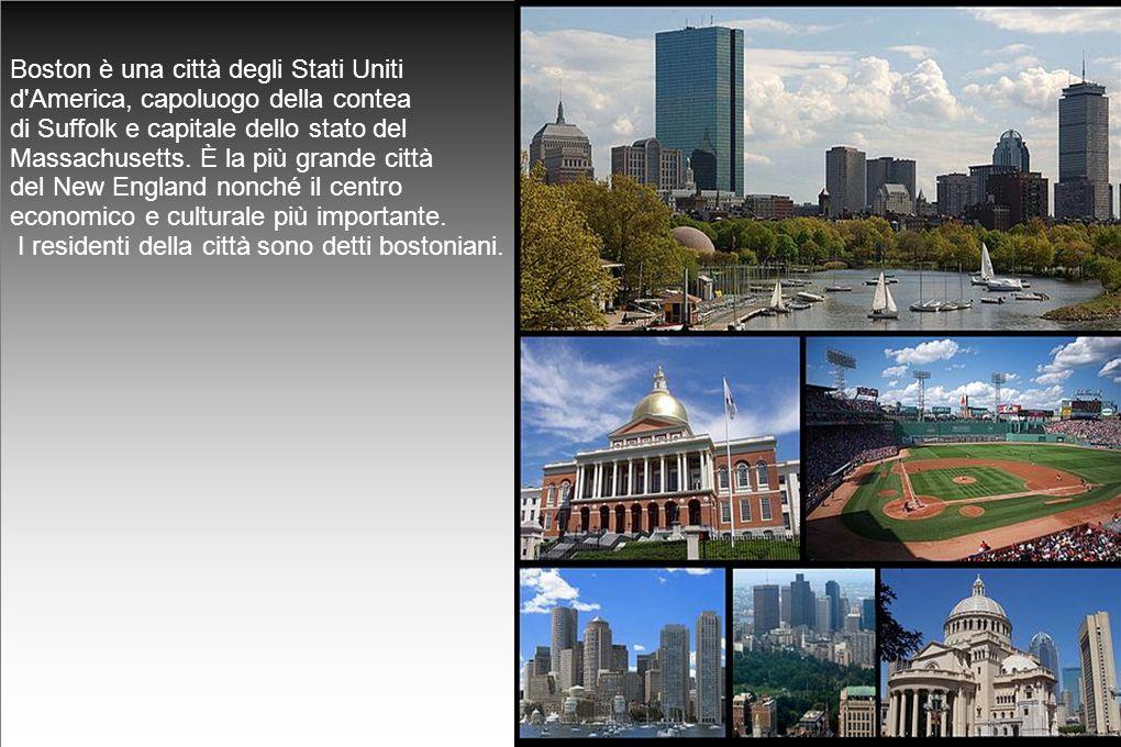 Boston è una città degli Stati Uniti d America, capoluogo della contea di Suffolk e capitale dello stato del Massachusetts.
