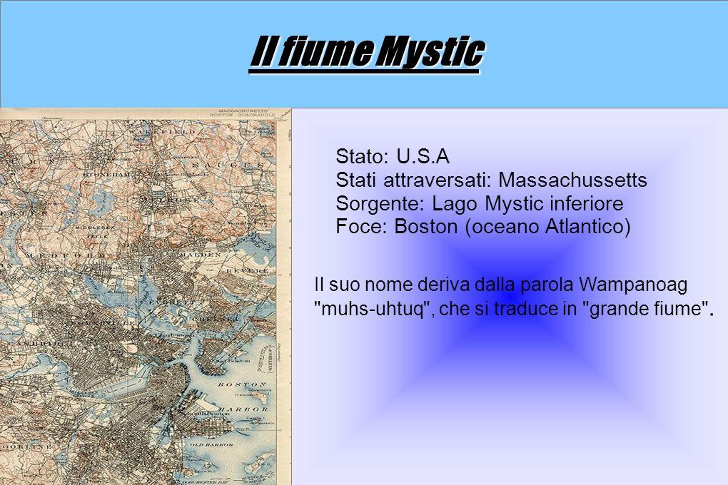 Il fiume Mystic Stato: U.S.A Stati attraversati: Massachussetts Sorgente: Lago Mystic inferiore Foce: Boston (oceano Atlantico) Il suo nome deriva dalla parola Wampanoag muhs-uhtuq , che si traduce in grande fiume .