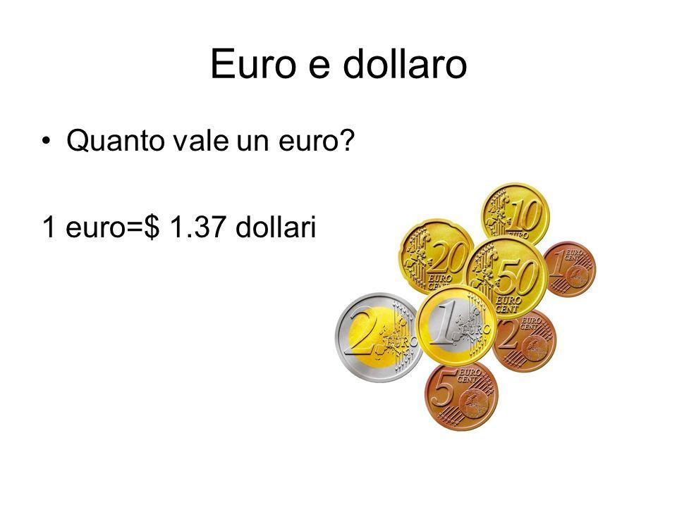 Euro e dollaro Quanto vale un euro? 1 euro=$ 1.37 dollari