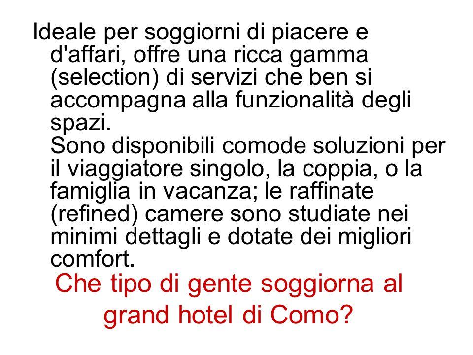 Che tipo di gente soggiorna al grand hotel di Como? Ideale per soggiorni di piacere e d'affari, offre una ricca gamma (selection) di servizi che ben s