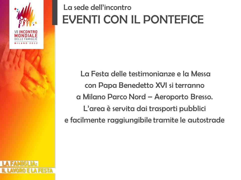 La sede dellincontro EVENTI CON IL PONTEFICE La Festa delle testimonianze e la Messa con Papa Benedetto XVI si terranno a Milano Parco Nord – Aeroporto Bresso.