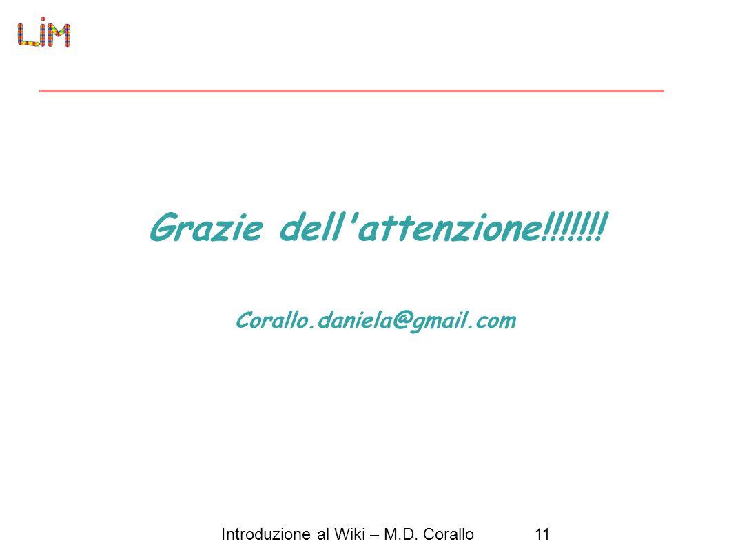 Introduzione al Wiki – M.D. Corallo11 Grazie dell attenzione!!!!!!! Corallo.daniela@gmail.com