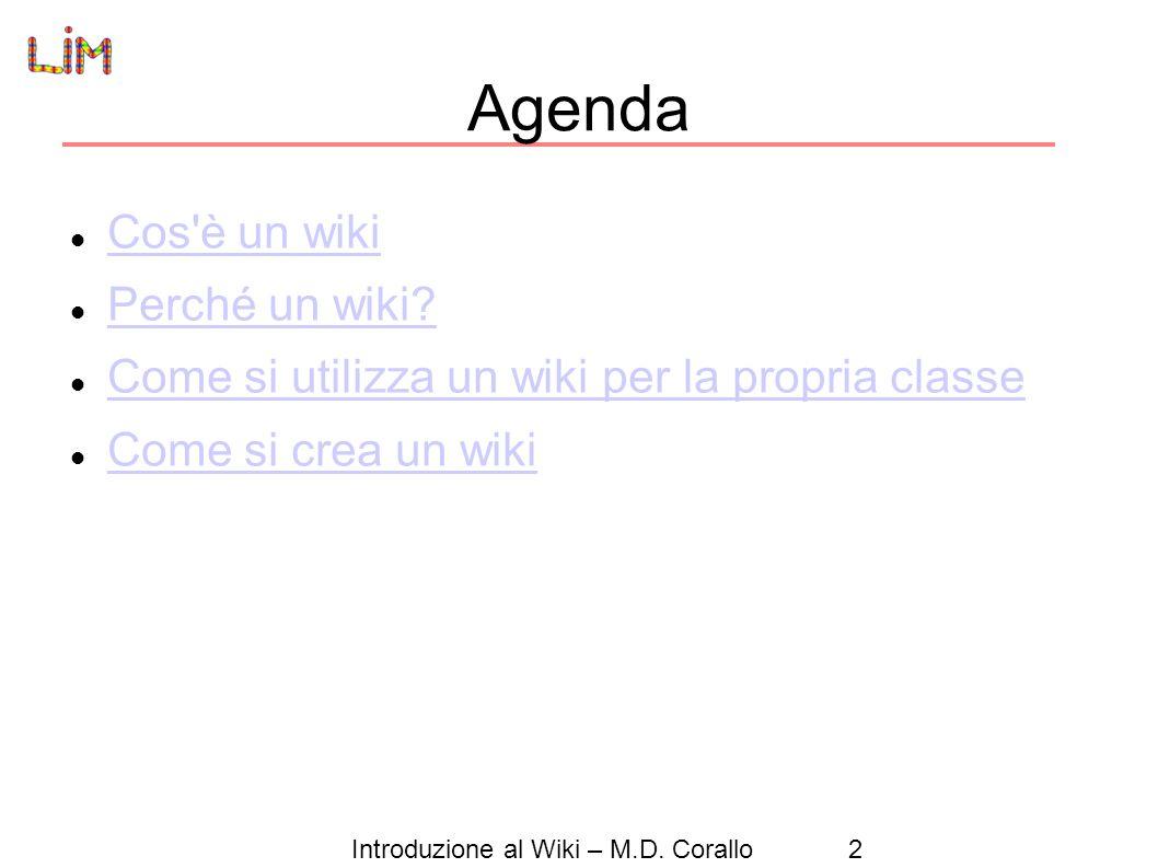Introduzione al Wiki – M.D.Corallo2 Agenda Cos è un wiki Perché un wiki.