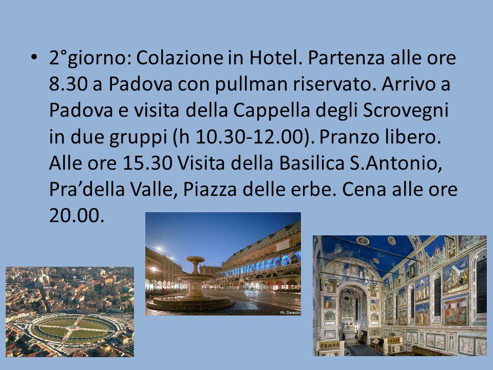 2°giorno: Colazione in Hotel. Partenza alle ore 8.30 a Padova con pullman riservato.
