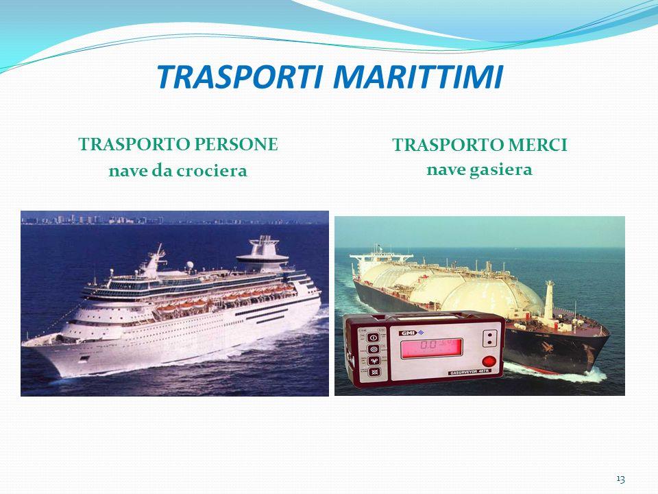 TRASPORTI MARITTIMI TRASPORTO PERSONE nave da crociera TRASPORTO MERCI nave gasiera 13