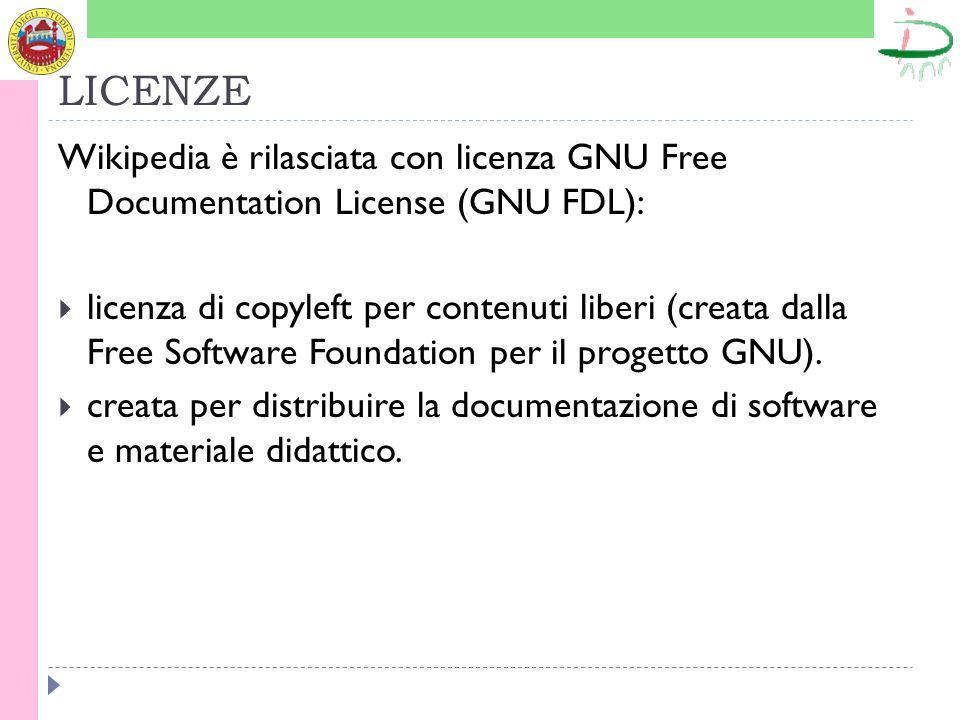 LICENZE Wikipedia è rilasciata con licenza GNU Free Documentation License (GNU FDL): licenza di copyleft per contenuti liberi (creata dalla Free Software Foundation per il progetto GNU).