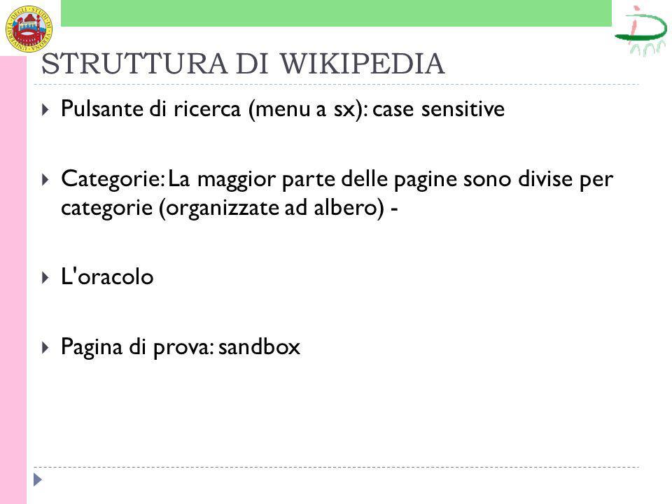 STRUTTURA DI WIKIPEDIA Pulsante di ricerca (menu a sx): case sensitive Categorie: La maggior parte delle pagine sono divise per categorie (organizzate ad albero) - L oracolo Pagina di prova: sandbox