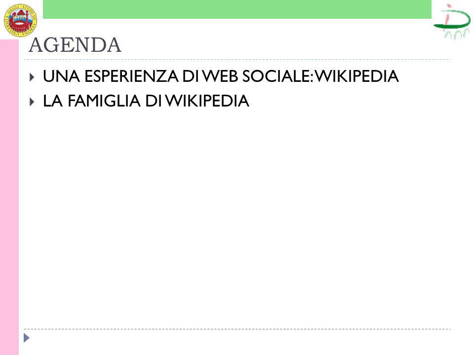 AGENDA UNA ESPERIENZA DI WEB SOCIALE: WIKIPEDIA LA FAMIGLIA DI WIKIPEDIA
