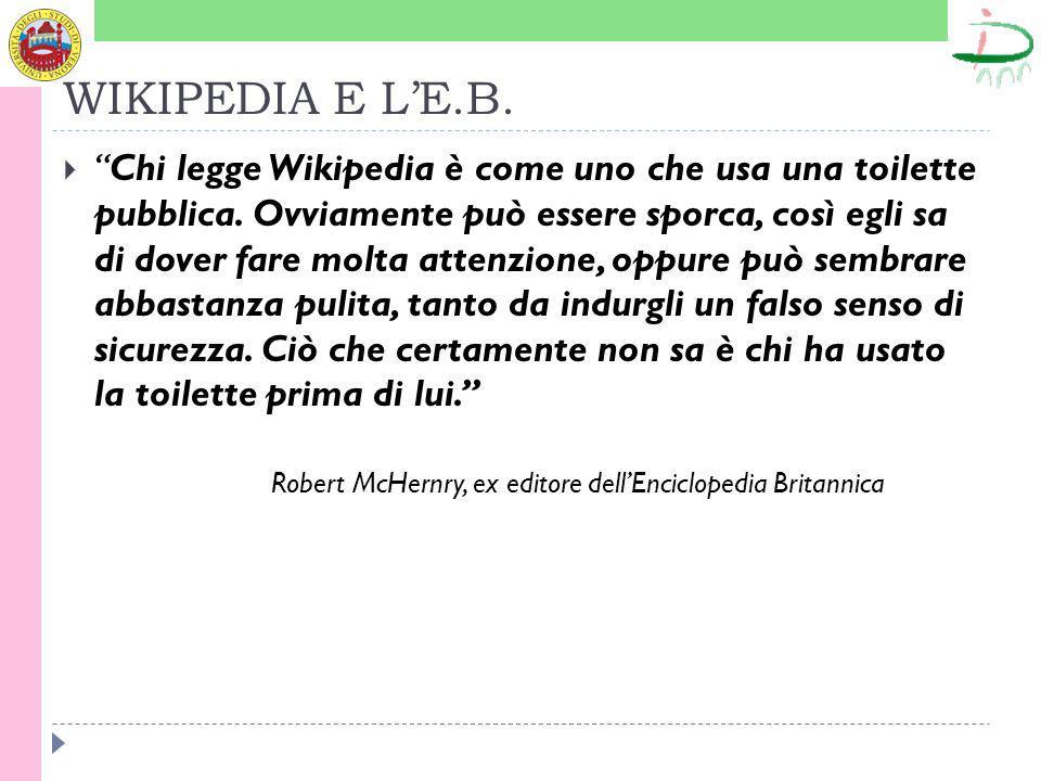 WIKIPEDIA E LE.B. Chi legge Wikipedia è come uno che usa una toilette pubblica.