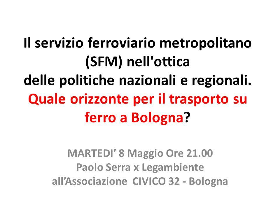 Il servizio ferroviario metropolitano (SFM) nell'ottica delle politiche nazionali e regionali. Quale orizzonte per il trasporto su ferro a Bologna? MA