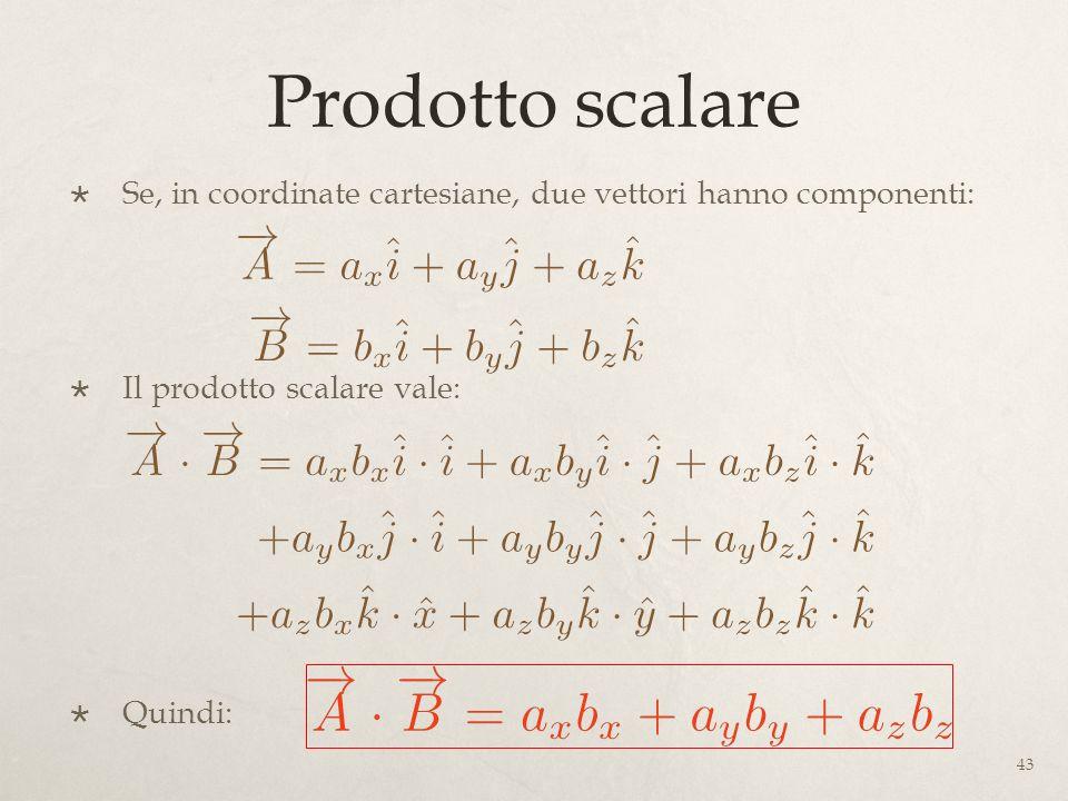 Prodotto scalare Se, in coordinate cartesiane, due vettori hanno componenti: Il prodotto scalare vale: Quindi: 43