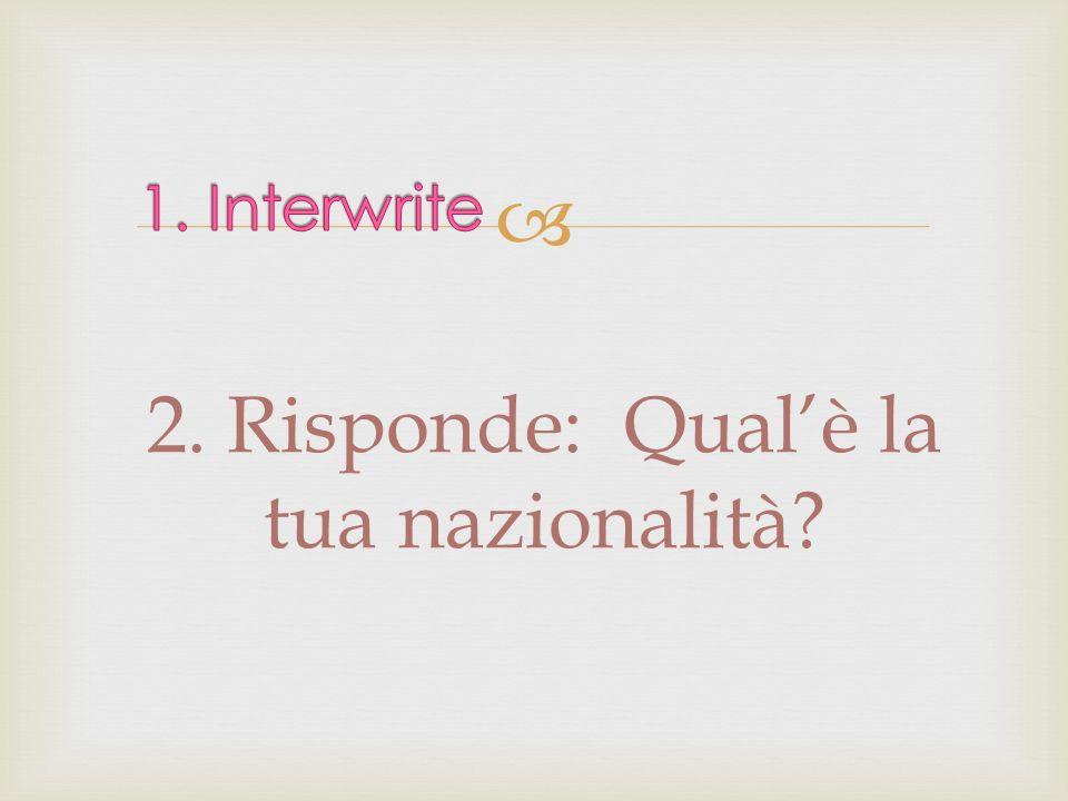 2. Risponde: Qualè la tua nazionalità?