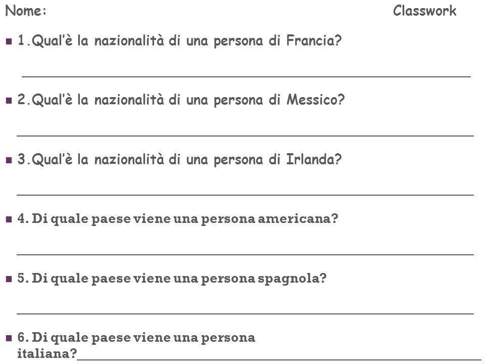 Nome:Classwork 1.Qualè la nazionalità di una persona di Francia? _____________________________________________________ 2.Qualè la nazionalità di una p