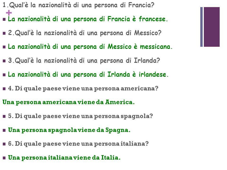 + 1.Qualè la nazionalità di una persona di Francia? 2.Qualè la nazionalità di una persona di Messico? 3.Qualè la nazionalità di una persona di Irlanda