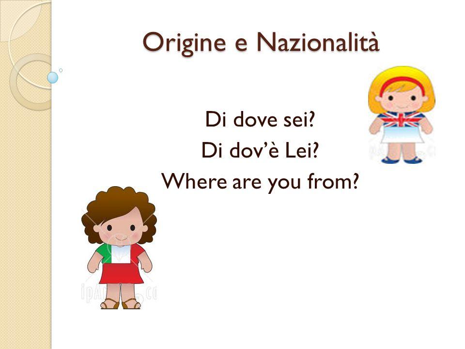 Origine e Nazionalità Di dove sei? Di dovè Lei? Where are you from?
