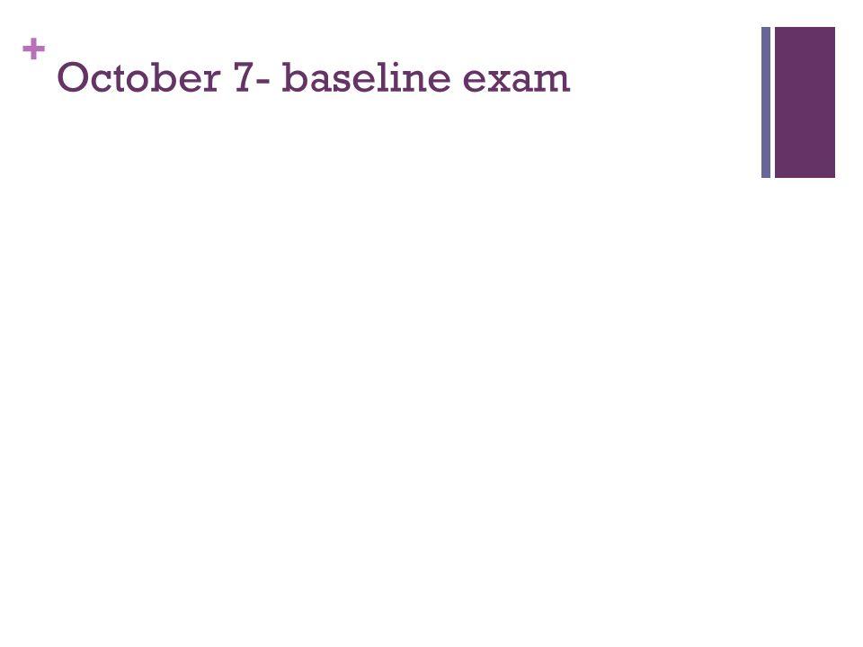 + October 7- baseline exam