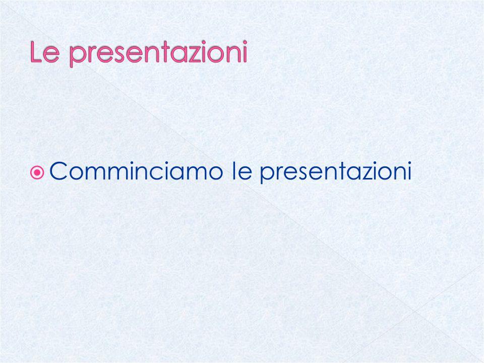 Comminciamo le presentazioni