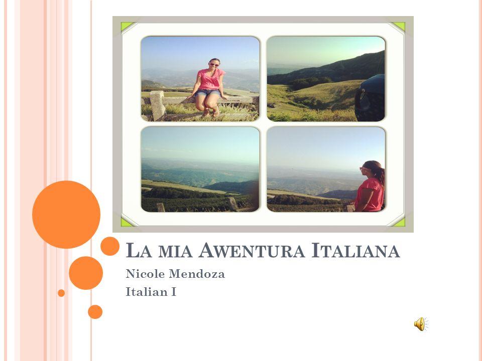 L A MIA A WENTURA I TALIANA Nicole Mendoza Italian I