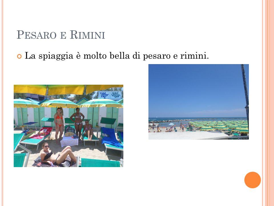 P ESARO E R IMINI La spiaggia è molto bella di pesaro e rimini.