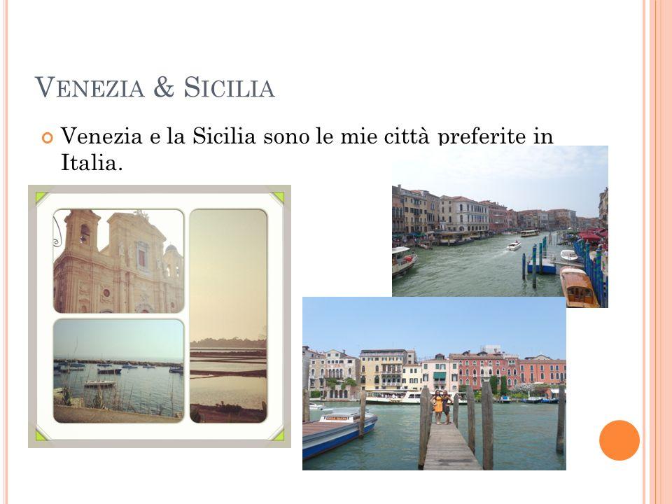 V ENEZIA & S ICILIA Venezia e la Sicilia sono le mie città preferite in Italia.