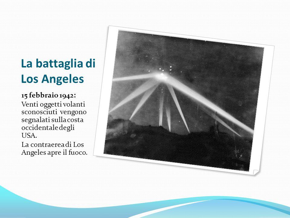 La battaglia di Los Angeles 15 febbraio 1942: Venti oggetti volanti sconosciuti vengono segnalati sulla costa occidentale degli USA.