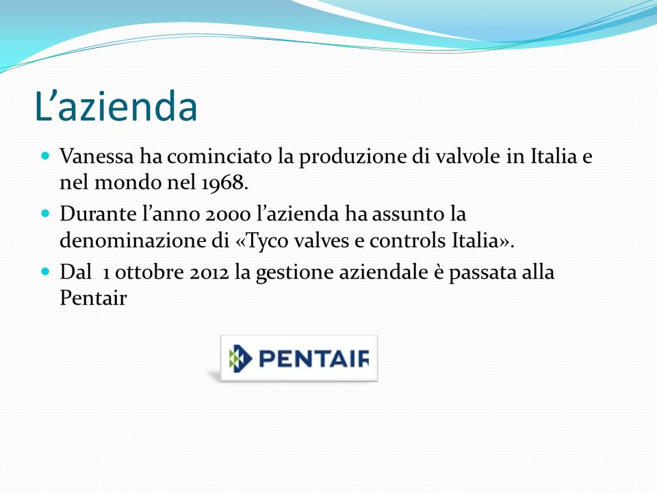 Un po di inglese I did the traineeship in Lugagnano in a mechanical factory Pentair valves and controls, know by all with the name of Vanessa.