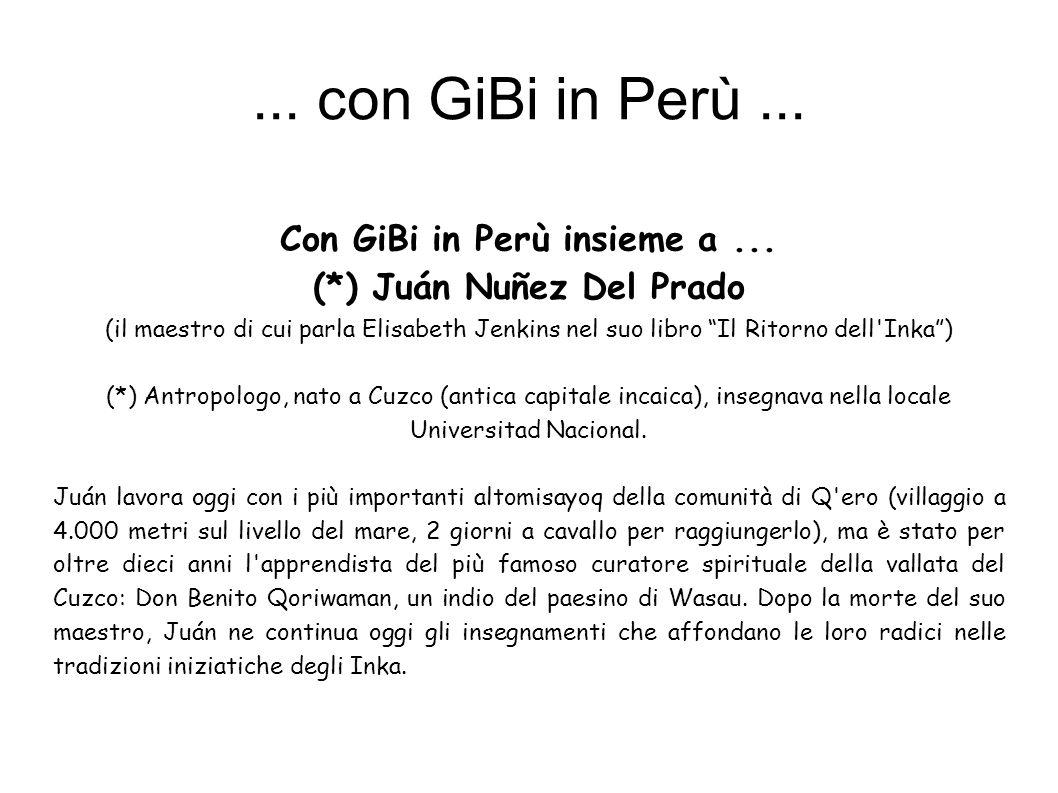 ... con GiBi in Perù... Con GiBi in Perù insieme a... (*) Juán Nuñez Del Prado (il maestro di cui parla Elisabeth Jenkins nel suo libro Il Ritorno del
