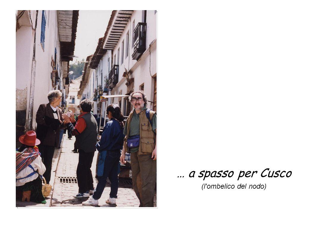 … a spasso per Cusco (l ombelico del nodo)