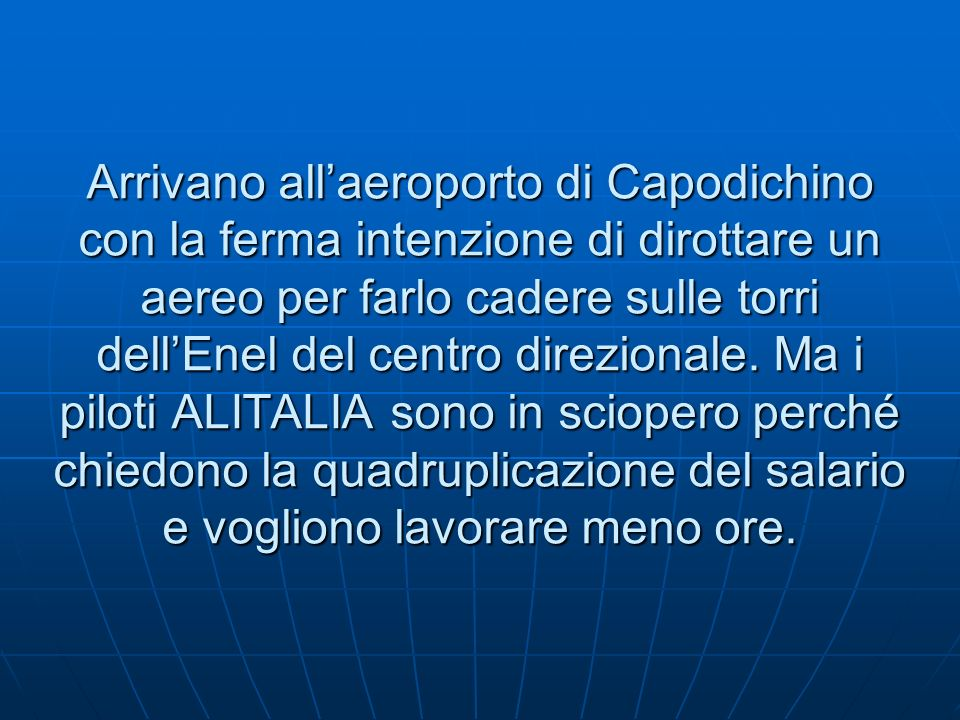 Arrivano allaeroporto di Capodichino con la ferma intenzione di dirottare un aereo per farlo cadere sulle torri dellEnel del centro direzionale.