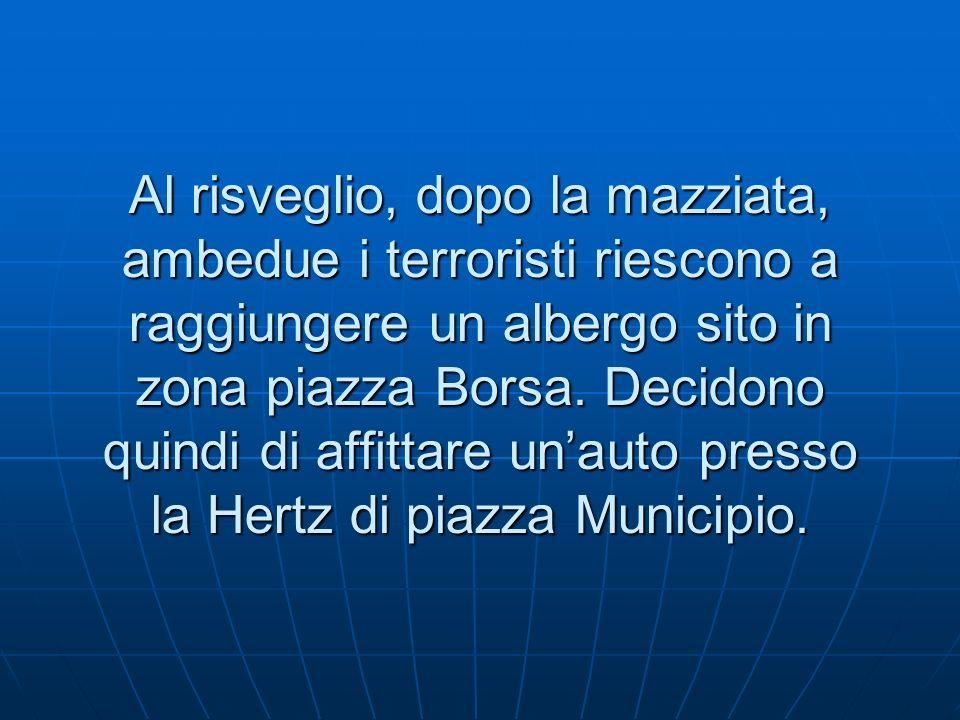 Al risveglio, dopo la mazziata, ambedue i terroristi riescono a raggiungere un albergo sito in zona piazza Borsa.