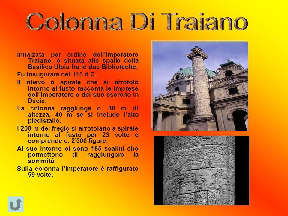 Innalzata per ordine dellImperatore Traiano, è situata alle spalle della Basilica Ulpia fra le due Biblioteche.