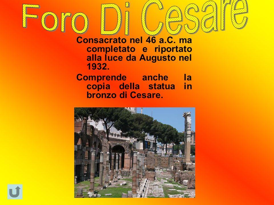 Consacrato nel 46 a.C. ma completato e riportato alla luce da Augusto nel 1932.