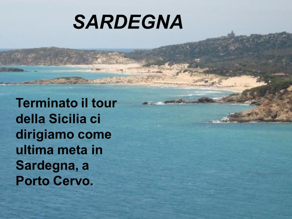 SARDEGNA Terminato il tour della Sicilia ci dirigiamo come ultima meta in Sardegna, a Porto Cervo.