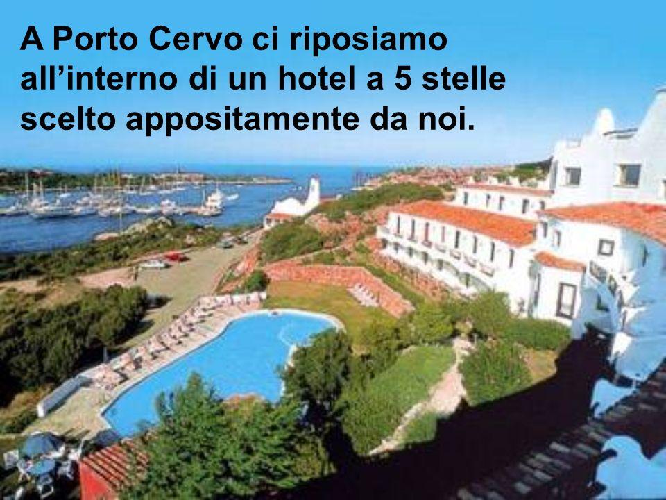 A Porto Cervo ci riposiamo allinterno di un hotel a 5 stelle scelto appositamente da noi.