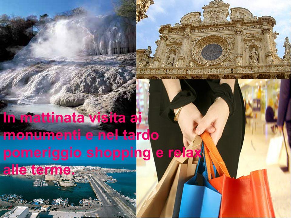 In mattinata visita ai monumenti e nel tardo pomeriggio shopping e relax alle terme.