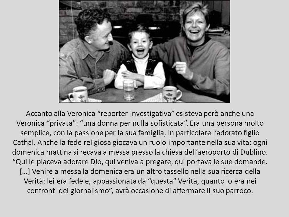 Accanto alla Veronica reporter investigativa esisteva però anche una Veronica privata: una donna per nulla sofisticata. Era una persona molto semplice