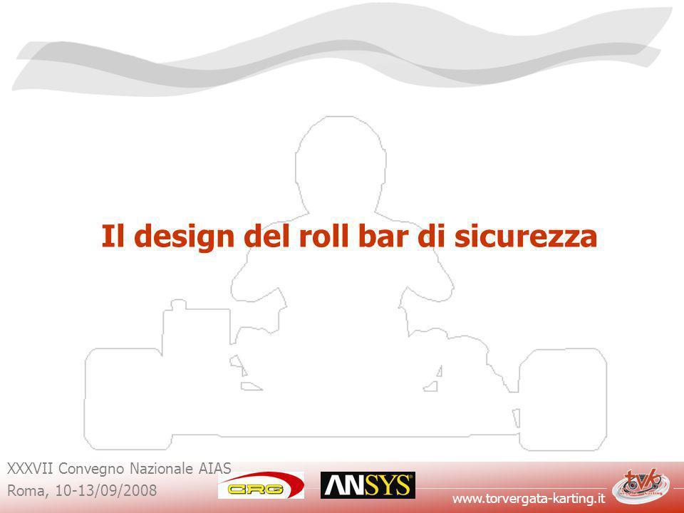 www.torvergata-karting.it XXXVII Convegno Nazionale AIAS Roma, 10-13/09/2008 Il RollBar Sviluppo Rules RollBar per kart per disabili Regolamento Nazionale Karting R.N.K.