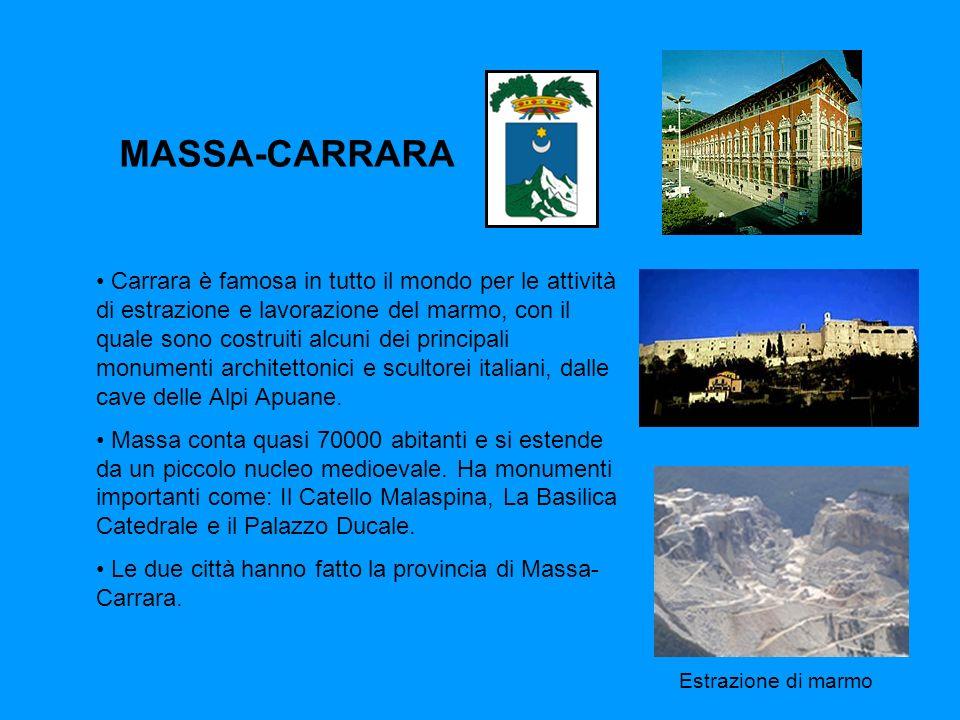 MASSA-CARRARA Carrara è famosa in tutto il mondo per le attività di estrazione e lavorazione del marmo, con il quale sono costruiti alcuni dei principali monumenti architettonici e scultorei italiani, dalle cave delle Alpi Apuane.