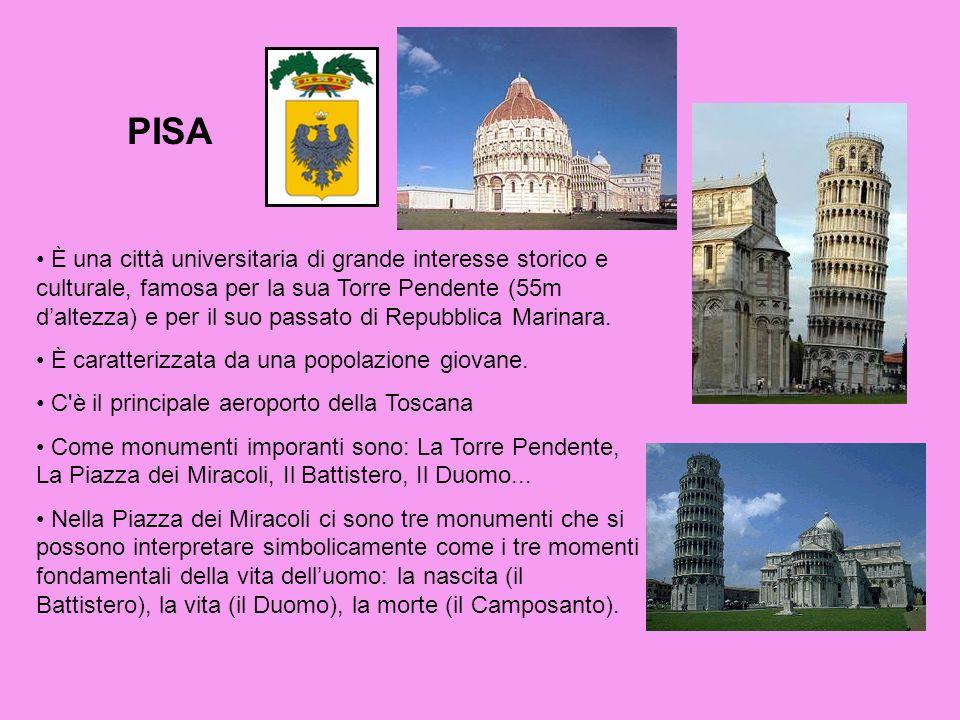 PISA È una città universitaria di grande interesse storico e culturale, famosa per la sua Torre Pendente (55m daltezza) e per il suo passato di Repubblica Marinara.
