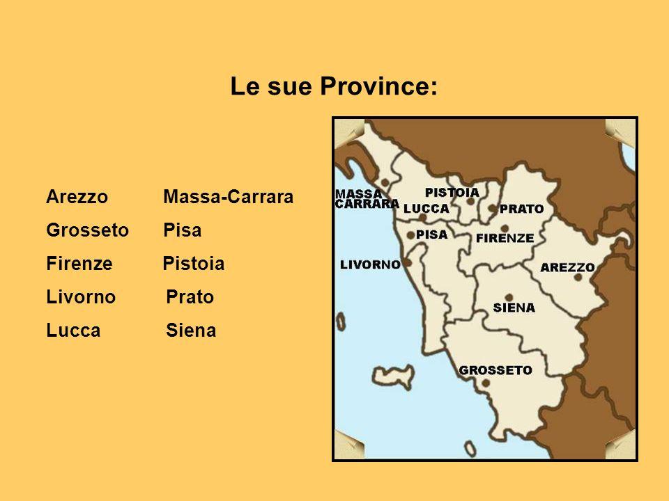 Le sue Province: Arezzo Massa-Carrara Grosseto Pisa Firenze Pistoia Livorno Prato Lucca Siena