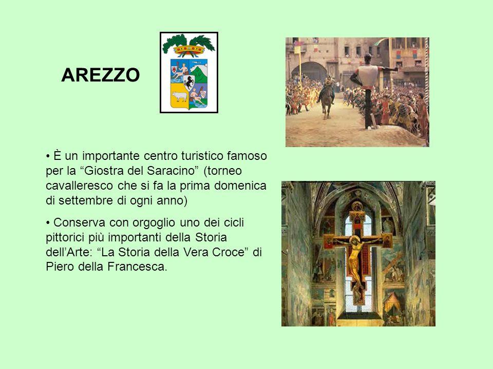 AREZZO È un importante centro turistico famoso per la Giostra del Saracino (torneo cavalleresco che si fa la prima domenica di settembre di ogni anno) Conserva con orgoglio uno dei cicli pittorici più importanti della Storia dellArte: La Storia della Vera Croce di Piero della Francesca.