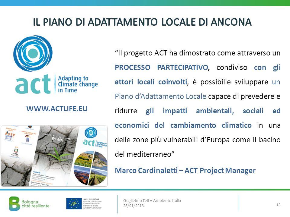 13 Guglielmo Tell – Ambiente Italia 28/01/2013 Il progetto ACT ha dimostrato come attraverso un PROCESSO PARTECIPATIVO, condiviso con gli attori local