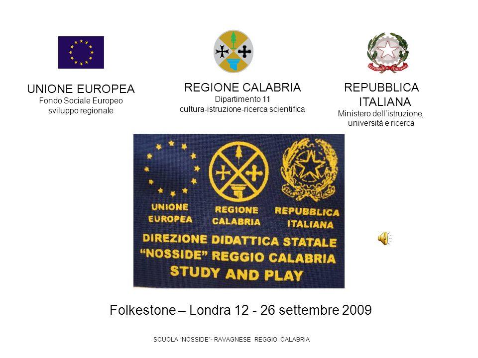Folkestone – Londra 12 - 26 settembre 2009 UNIONE EUROPEA Fondo Sociale Europeo sviluppo regionale REGIONE CALABRIA Dipartimento 11 cultura-istruzione-ricerca scientifica REPUBBLICA ITALIANA Ministero dellistruzione, università e ricerca SCUOLA NOSSIDE- RAVAGNESE REGGIO CALABRIA
