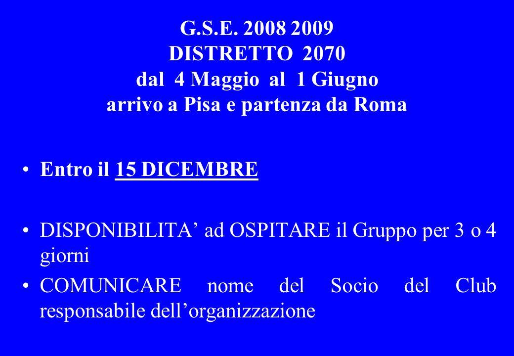 G.S.E. 2008 2009 DISTRETTO 2070 dal 4 Maggio al 1 Giugno arrivo a Pisa e partenza da Roma Entro il 15 DICEMBRE DISPONIBILITA ad OSPITARE il Gruppo per
