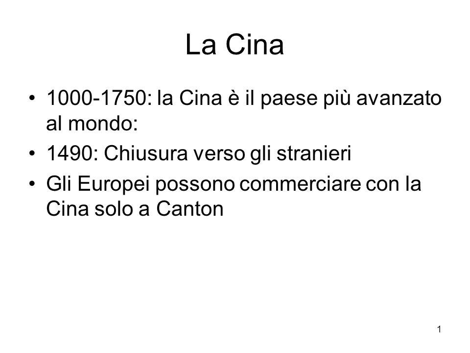 1 La Cina 1000-1750: la Cina è il paese più avanzato al mondo: 1490: Chiusura verso gli stranieri Gli Europei possono commerciare con la Cina solo a C