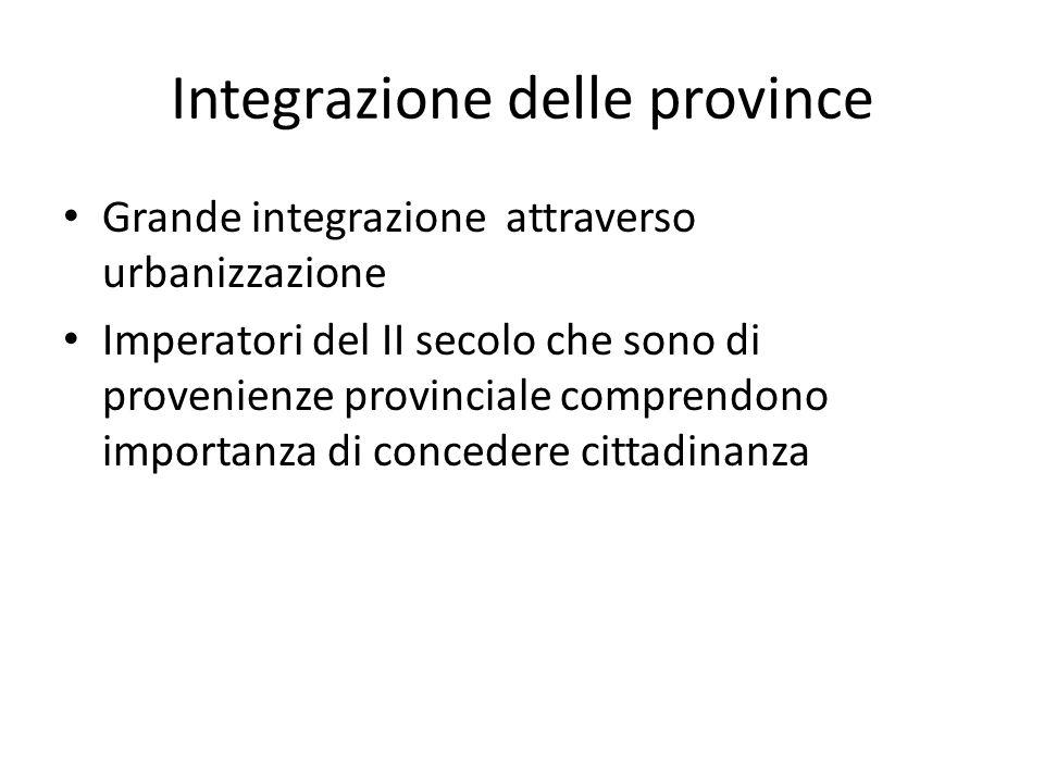 Integrazione delle province Grande integrazione attraverso urbanizzazione Imperatori del II secolo che sono di provenienze provinciale comprendono imp