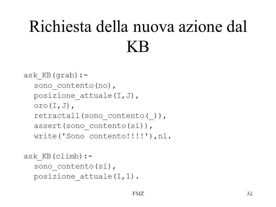 FMZ32 Richiesta della nuova azione dal KB ask_KB(grab):- sono_contento(no), posizione_attuale(I,J), oro(I,J), retractall(sono_contento(_)), assert(sono_contento(si)), write( Sono contento!!!! ),nl.