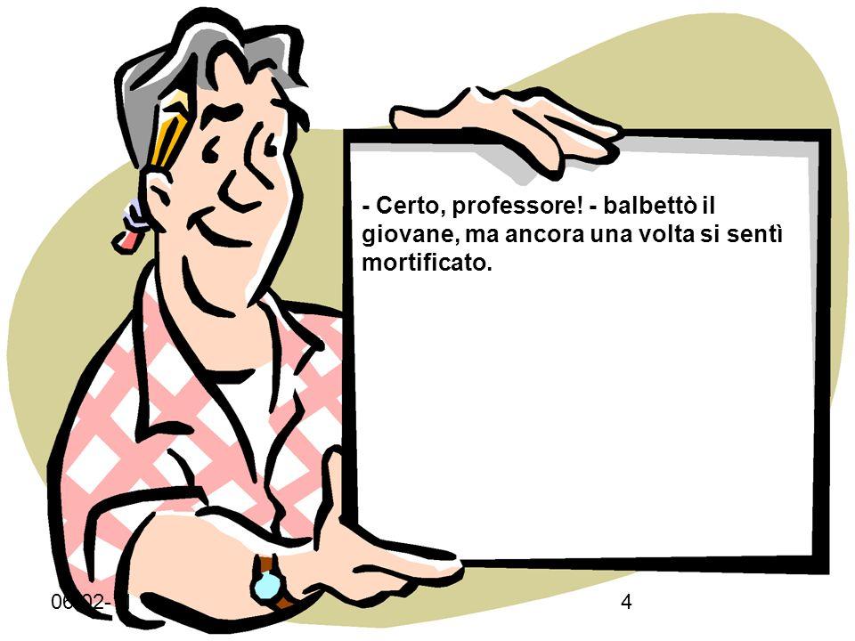 06-02-113 Il professore senza guardarlo rispose: -Mi spiace, ragazzo, ma ora non posso aiutarti.