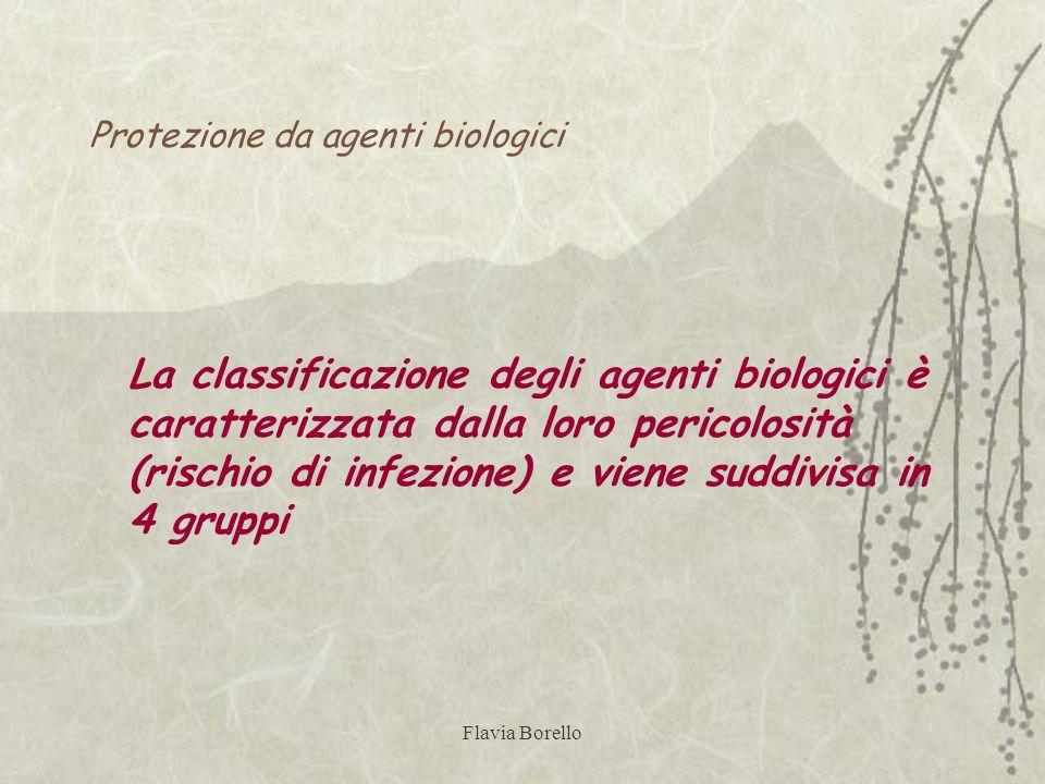 Flavia Borello Protezione da agenti biologici La classificazione degli agenti biologici è caratterizzata dalla loro pericolosità (rischio di infezione